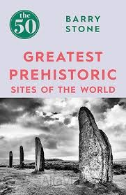 greatest prehistoric sites Stone 2017